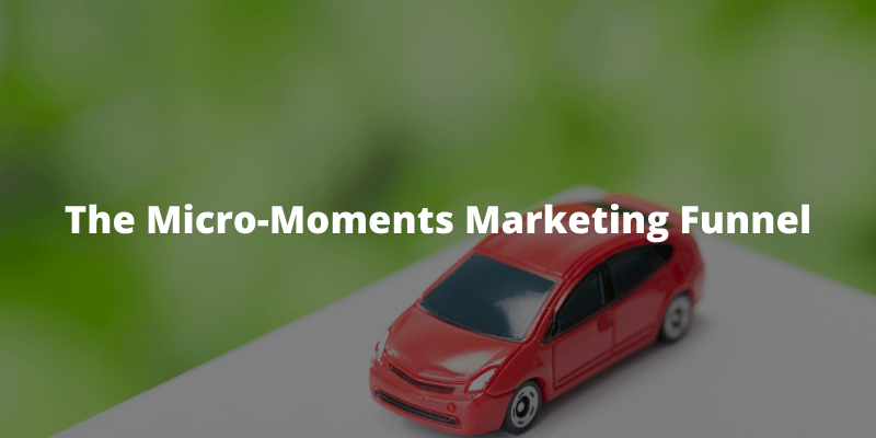 The Micro-Moments Marketing Funnel