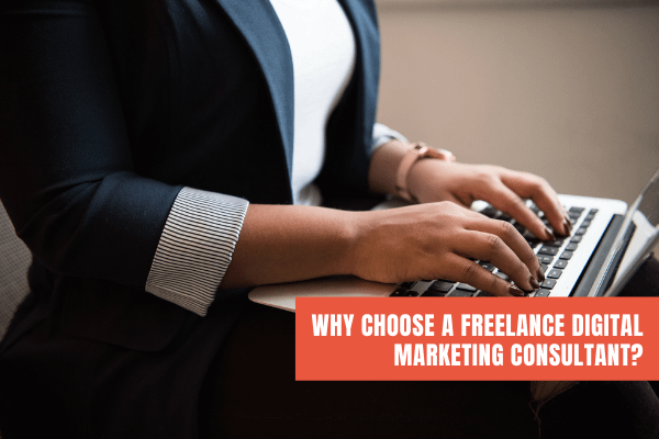 Why Choose A Freelance Digital Marketing Consultant