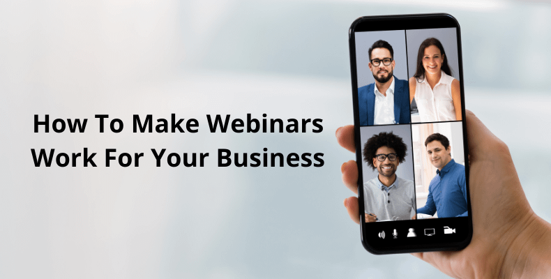 How To Make Your Webinars Work For Your Business